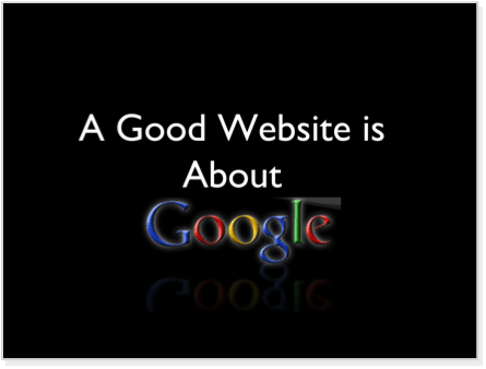 A good Website is about Google